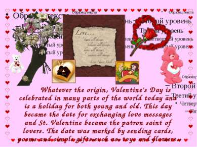 Whatever the origin, Valentine's Day is celebrated in many parts of the world...