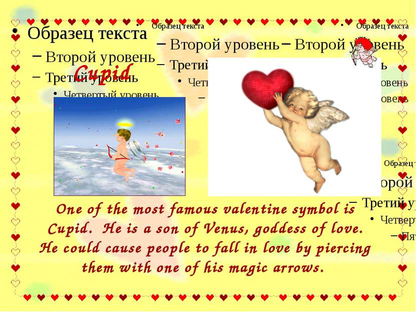 One of the most famous valentine symbol is Cupid. He is a son of Venus, godde...