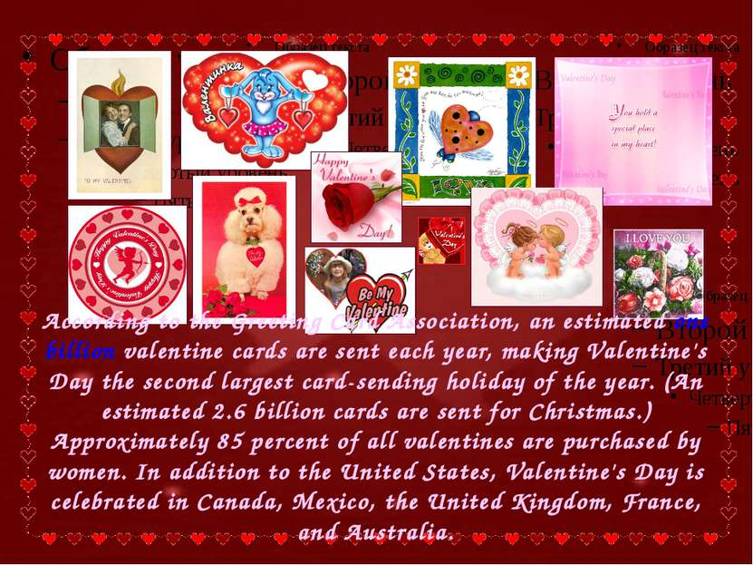 According to the Greeting Card Association, an estimated one billion valentin...