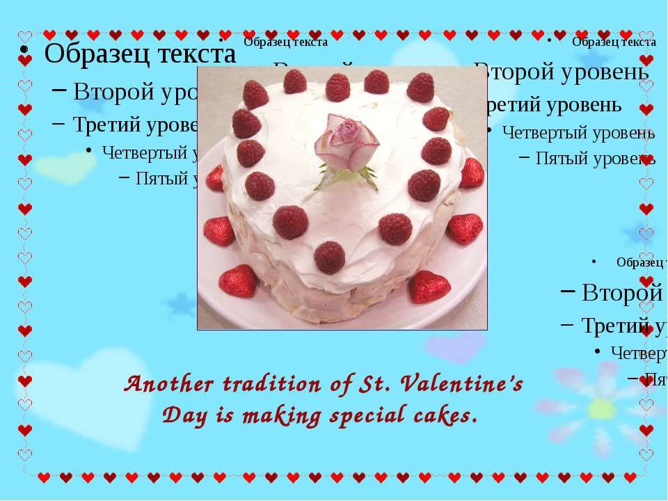 Another tradition of St. Valentine's Day is making special cakes.