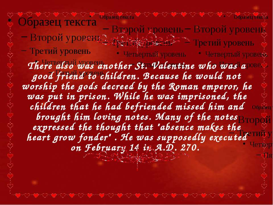 There also was another St. Valentine who was a good friend to children. Becau...