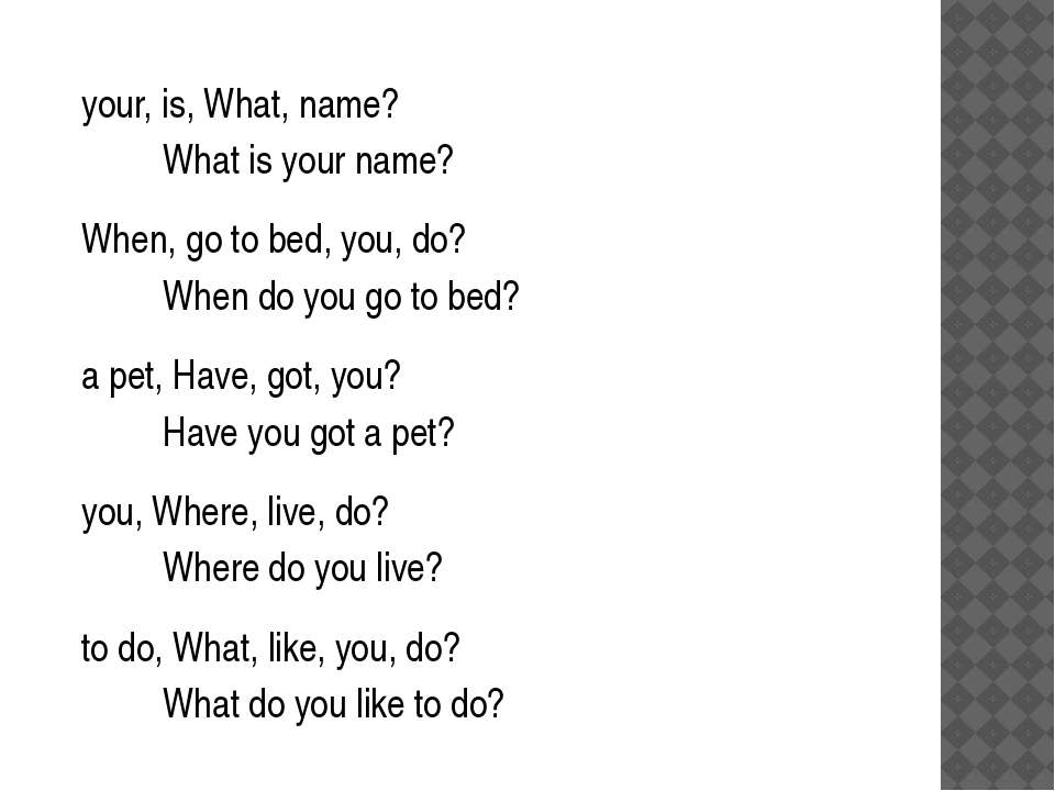 your, is, What, name? What is your name? When, go to bed, you, do? When do yo...