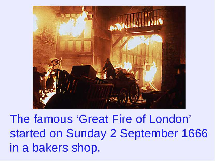 The famous 'Great Fire of London' started on Sunday 2 September 1666 in a bak...