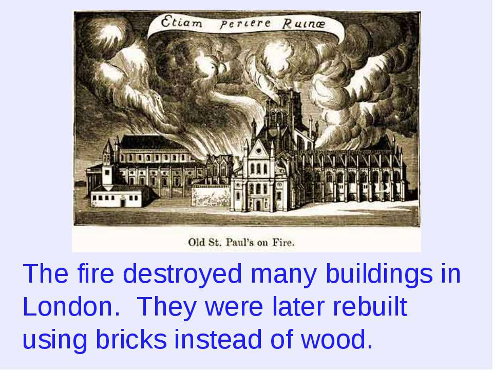 The fire destroyed many buildings in London. They were later rebuilt using br...