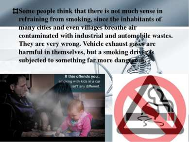 Some people think that there is not much sense in refraining from smoking, si...