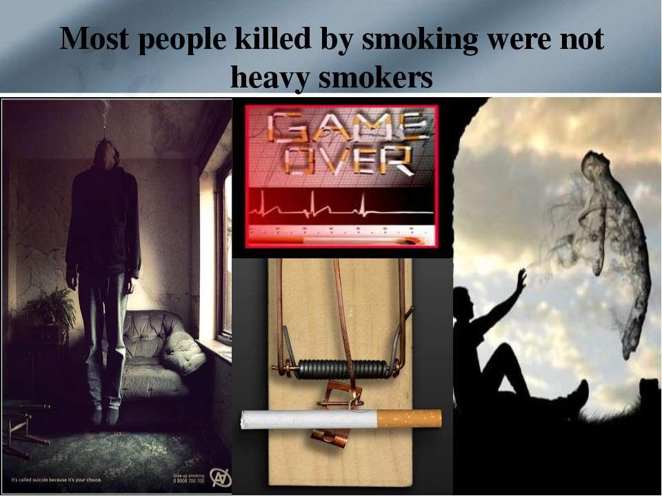 Most people killed bysmokingwere not heavy smokers