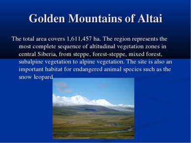 Golden Mountains of Altai The total area covers 1,611,457 ha. The region repr...