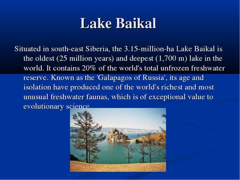 Lake Baikal Situated in south-east Siberia, the 3.15-million-ha Lake Baikal i...