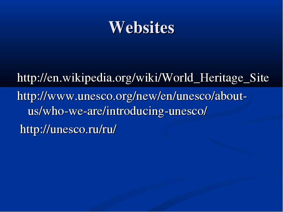 Websites http://en.wikipedia.org/wiki/World_Heritage_Site http://www.unesco.o...