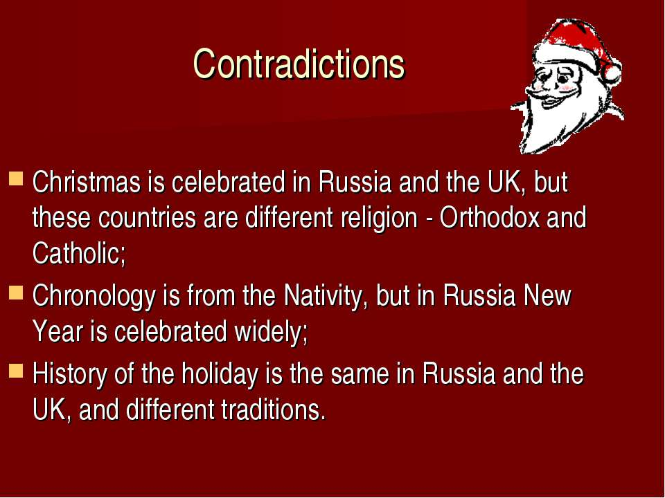 Contradictions Christmas is celebrated in Russia and the UK, but these countr...