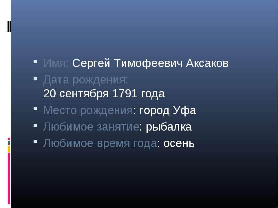 Имя: Сергей Тимофеевич Аксаков Дата рождения: 20 сентября 1791 года Место рож...