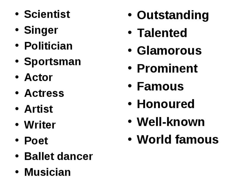 Scientist Singer Politician Sportsman Actor Actress Artist Writer Poet Ballet...