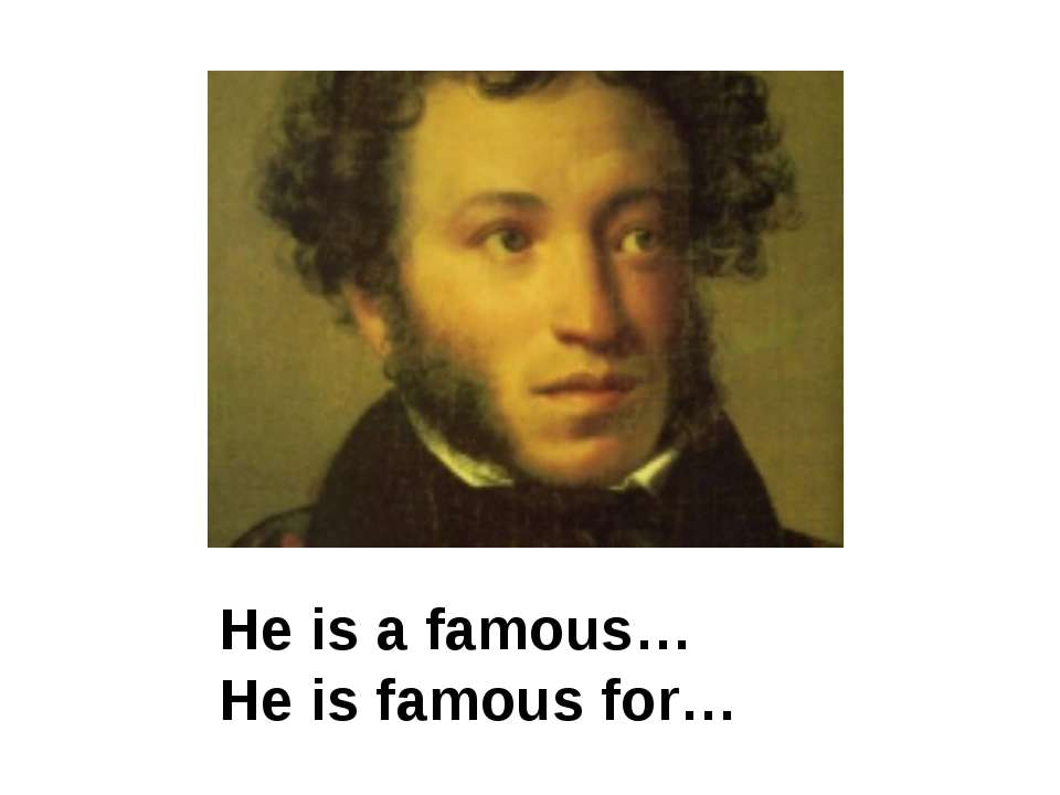 He is a famous… He is famous for…