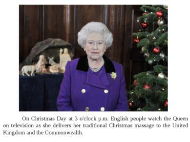 On Christmas Day at 3 o'clock p.m. English people watch the Queen on televisi...