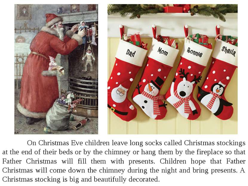 On Christmas Eve children leave long socks called Christmas stockings at the ...