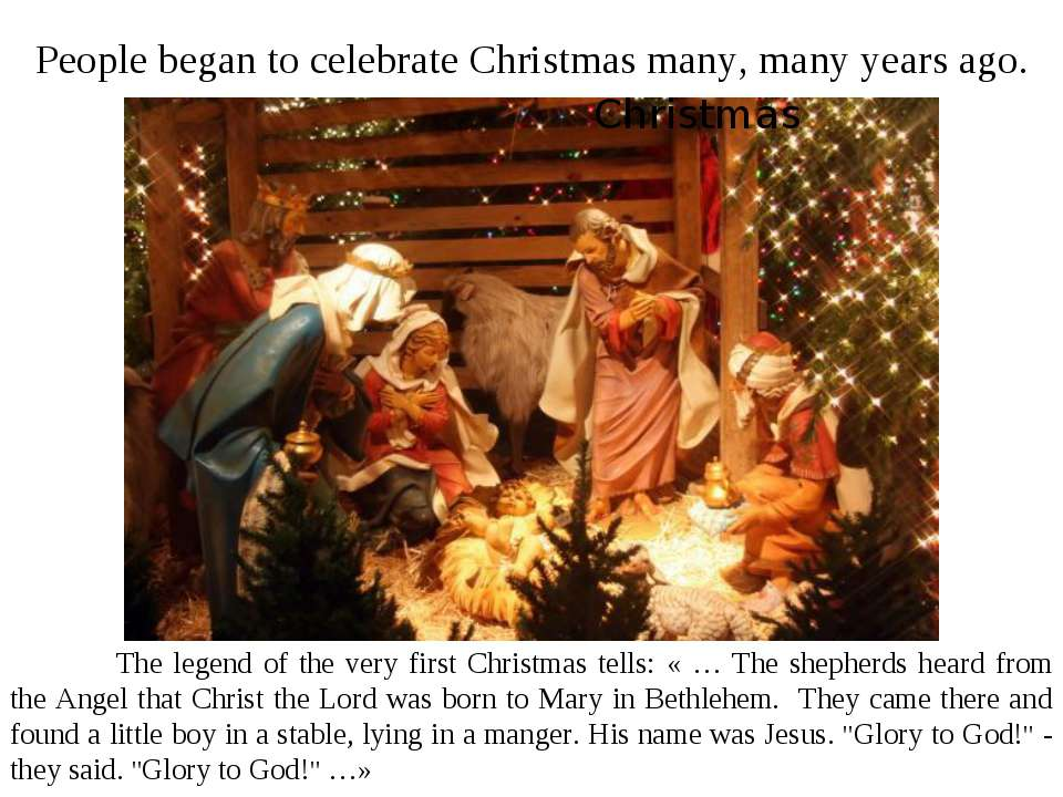 People began to celebrate Christmas many, many years ago. The legend of the v...