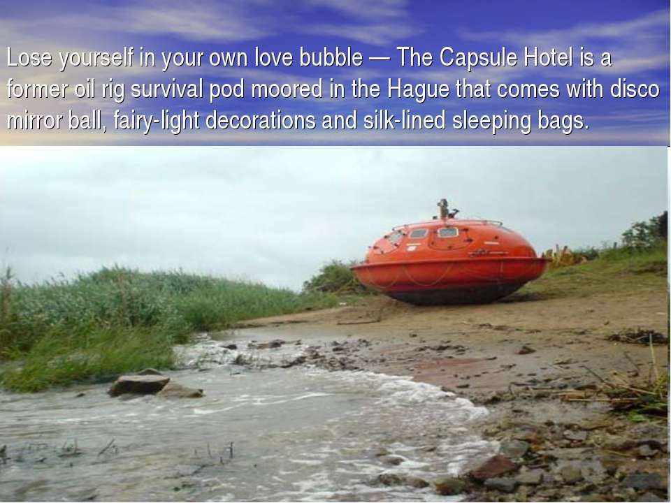 Lose yourself in your own love bubble — The Capsule Hotel is a former oil rig...