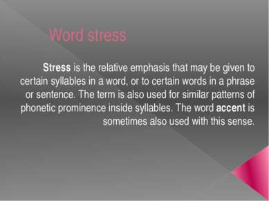 Word stress Stressis the relative emphasis that may be given to certainsyll...