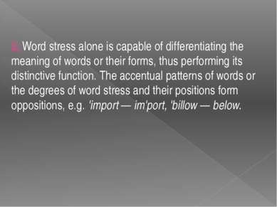 3. Word stress alone is capable of differentiating the meaning of words or th...