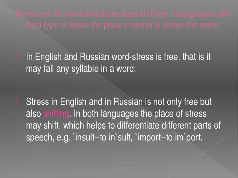 Stress can be characterized as fixed and free. In languages with fixed type o...