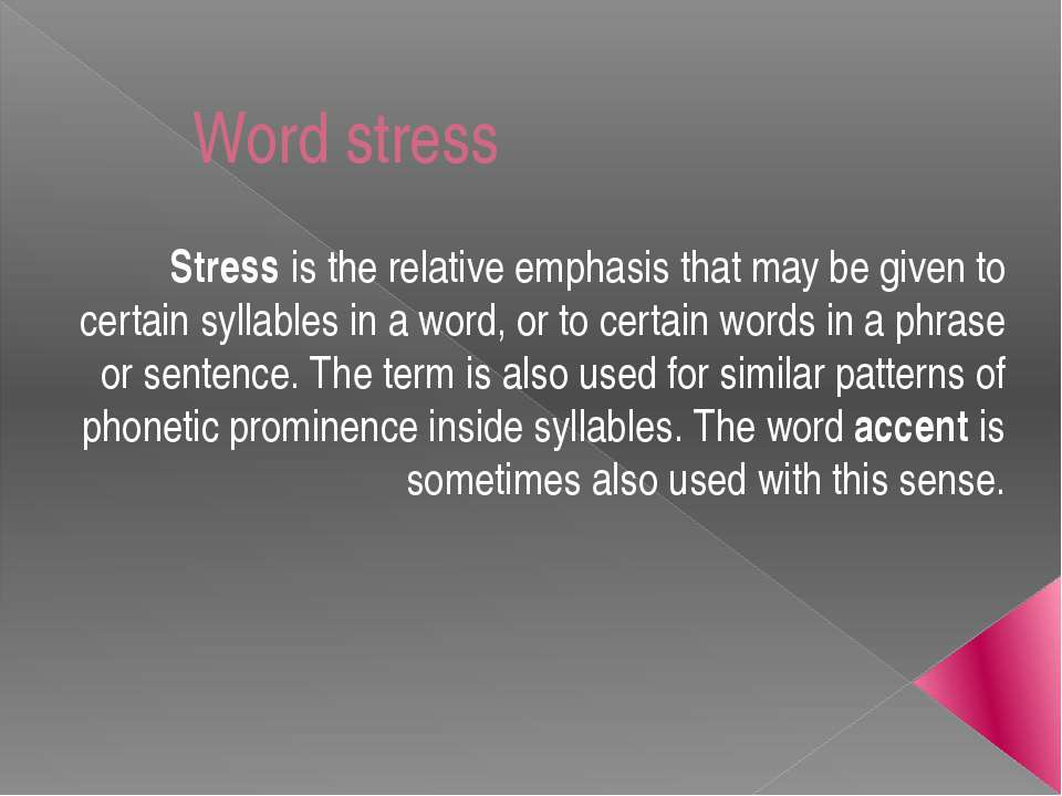 Word stress Stress is the relative emphasis that may be given to certain syll...