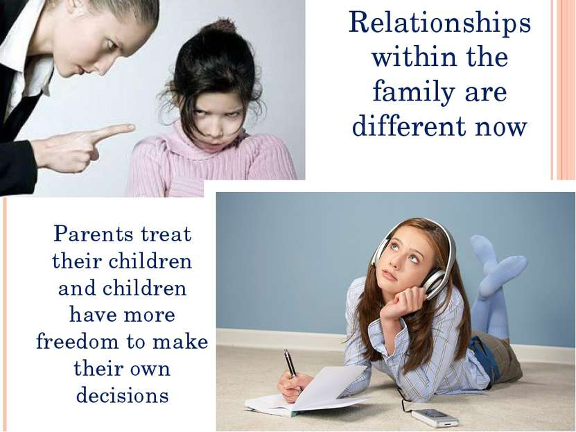 Relationships within the family are different now Parents treat their childre...