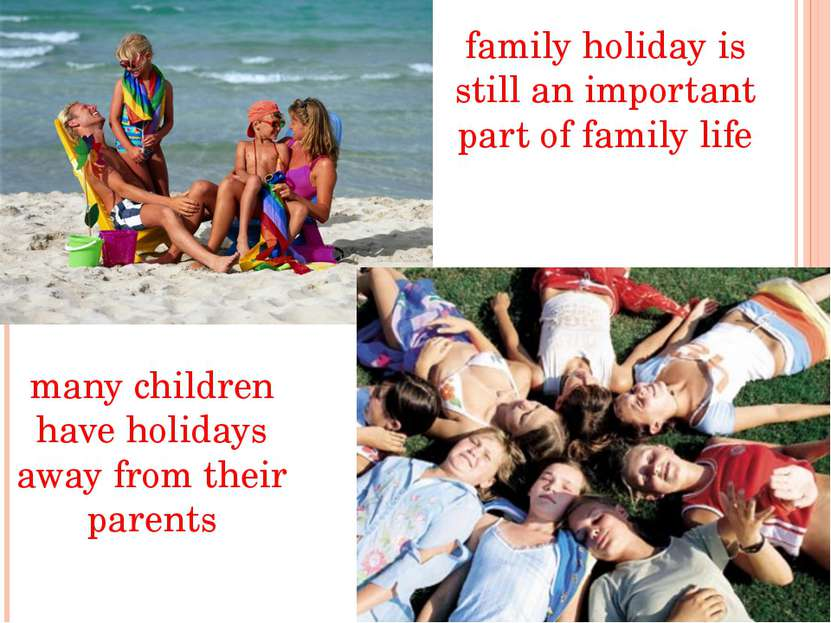 family holiday is still an important part of family life many children have h...
