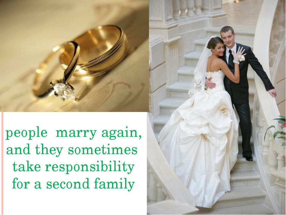 people marry again, and they sometimes take responsibility for a second family