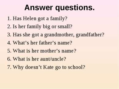 Answer questions. 1. Has Helen got a family? 2. Is her family big or small? 3...