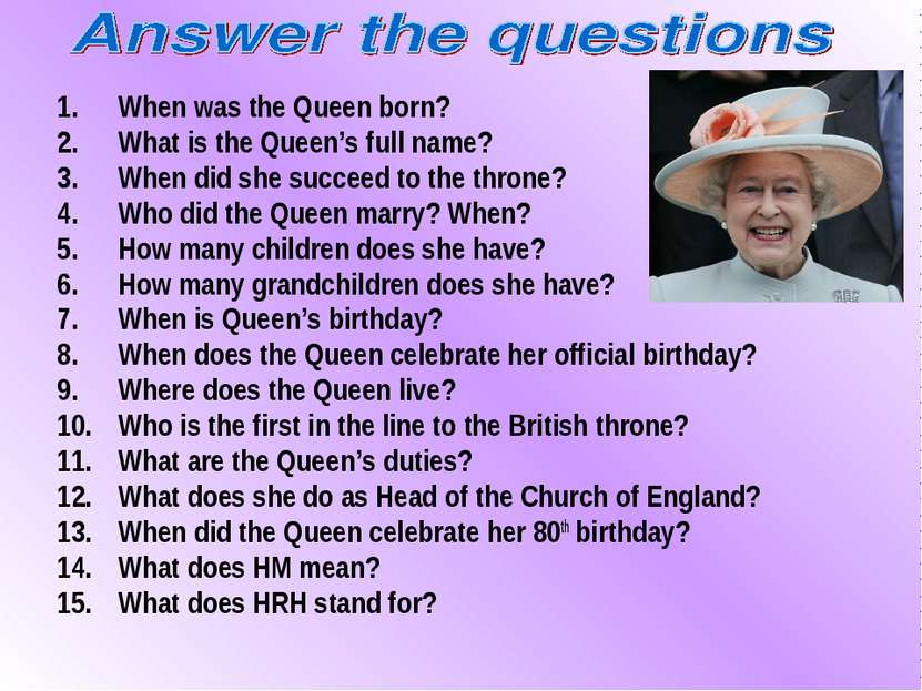 When was the Queen born? What is the Queen's full name? When did she succeed ...
