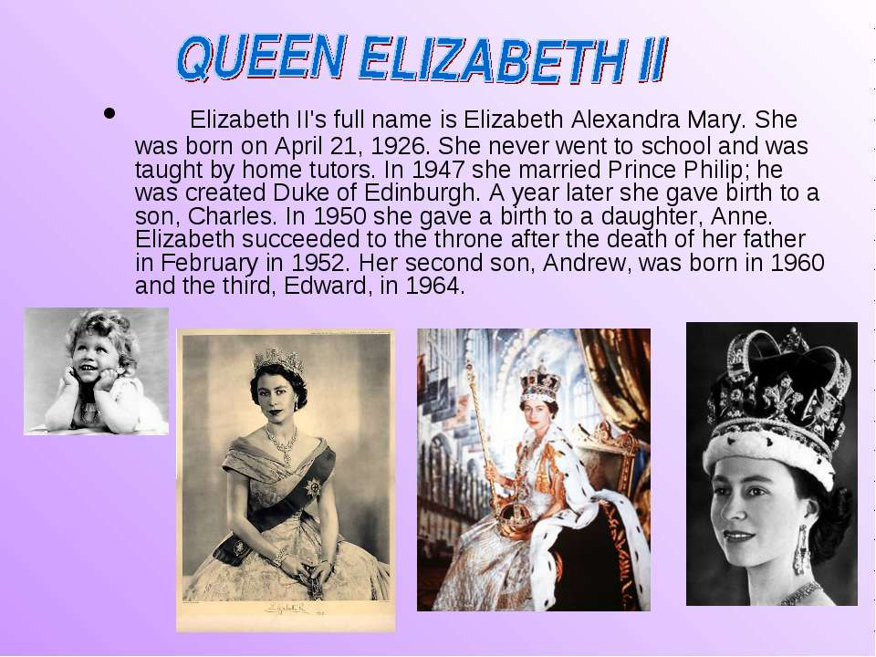 Elizabeth II's full name is Elizabeth Alexandra Mary. She was born on April 2...