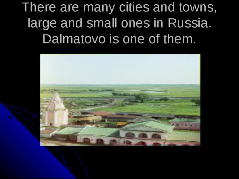 There are many cities and towns, large and small ones in Russia. Dalmatovo is...