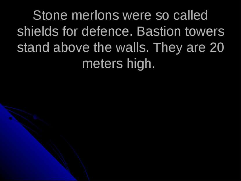 Stone merlons were so called shields for defence. Bastion towers stand above ...
