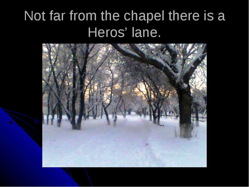 Not far from the chapel there is a Heros' lane.