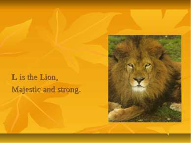L is the Lion, Majestic and strong.