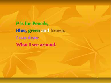 P is for Pencils, Blue, green and brown. I can draw What I see around.