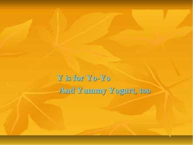 Y is for Yo-Yo And Yummy Yogurt, too