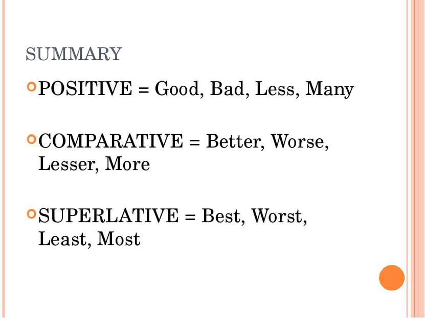 SUMMARY POSITIVE = Good, Bad, Less, Many COMPARATIVE = Better, Worse, Lesser,...