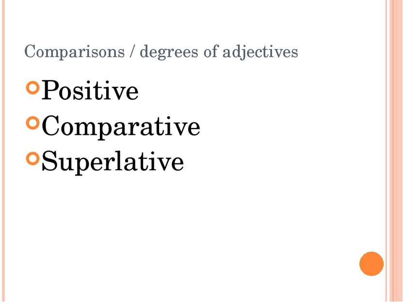 Comparisons / degrees of adjectives Positive Comparative Superlative