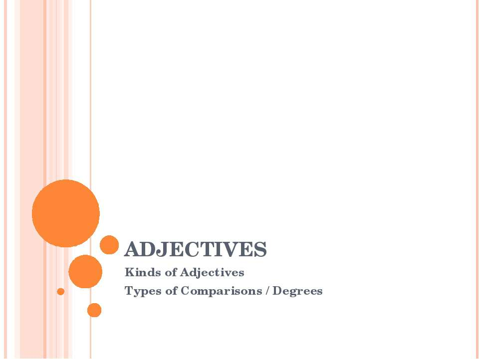 ADJECTIVES Kinds of Adjectives Types of Comparisons / Degrees