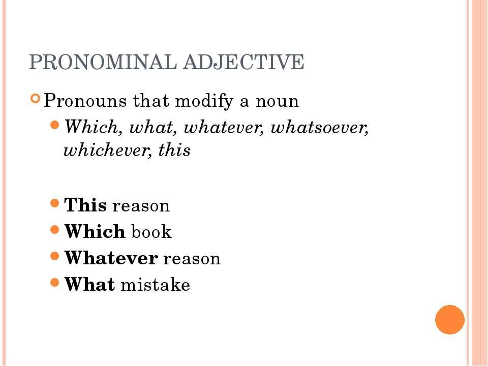 PRONOMINAL ADJECTIVE Pronouns that modify a noun Which, what, whatever, whats...