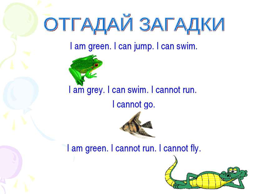 I am green. I can jump. I can swim. I am grey. I can swim. I cannot run. I ca...