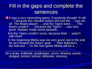 Fill in the gaps and complete the sentences It was a very interesting game. E...