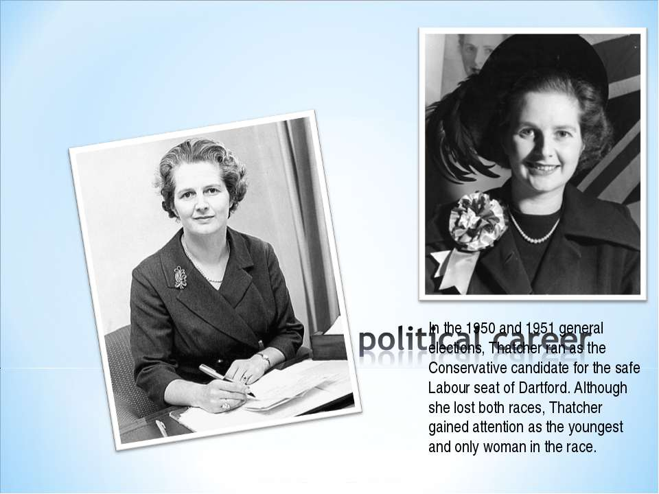 In the 1950 and 1951 general elections, Thatcher ran as the Conservative cand...