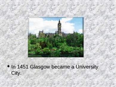 In 1451 Glasgow became a University City.