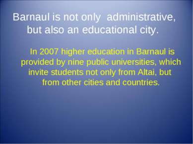 Barnaul is not only administrative, but also an educational city. In 2007 hig...