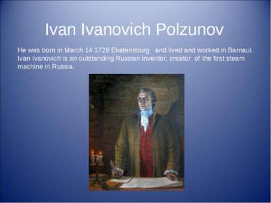 Ivan Ivanovich Polzunov He was born in March 14 1728 Ekaterinburg and lived a...