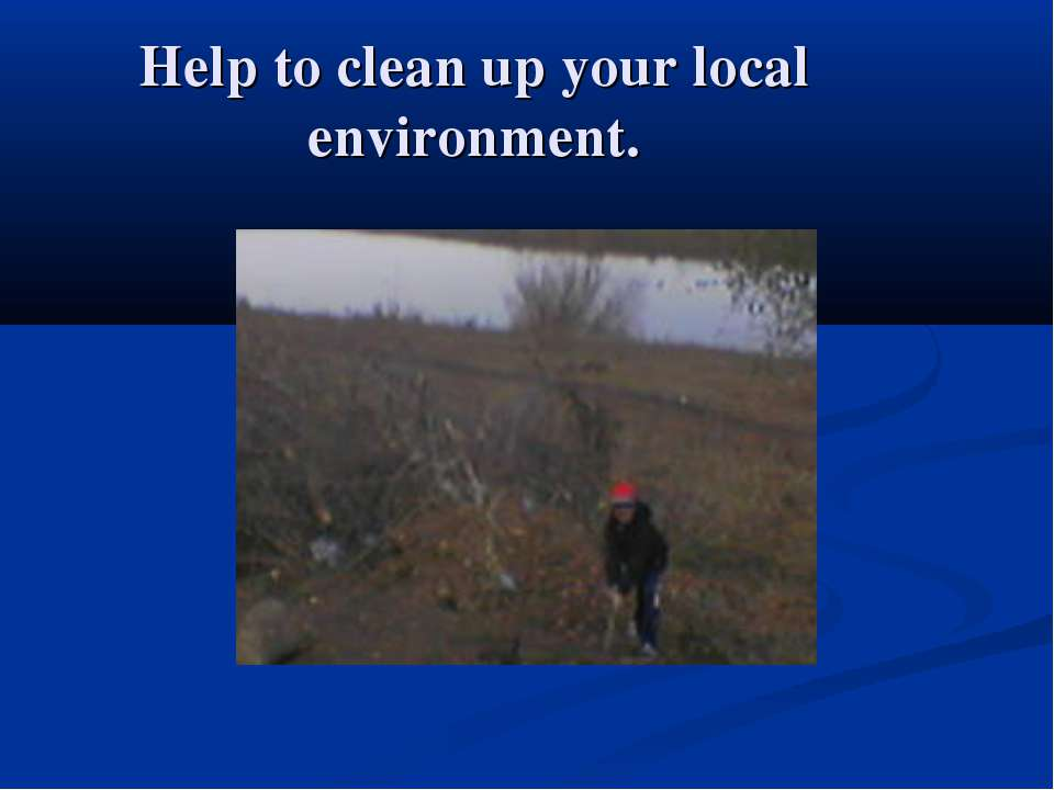 Help to clean up your local environment.