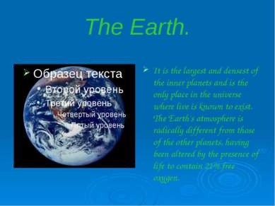 The Earth. It is the largest and densest of the inner planets and is the only...