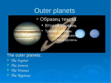 Outer planets The outer planets: The Jupiter The Saturn The Uranus The Neptune